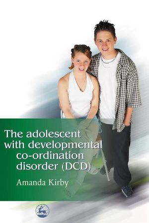 The Adolescent with Developmental Co-ordination Disorder (DCD) - Amanda Kirby