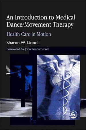 An Introduction to Medical Dance/Movement Therapy : Health Care in Motion - Sharon W. Goodill