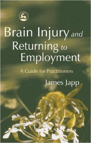 Brain Injury and Returning to Employment : A Guide for Practitioners - James Japp