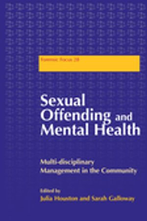 Sexual Offending and Mental Health : Multidisciplinary Management in the Community - Sarah Galloway