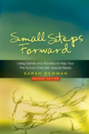 Small Steps Forward : Using Games and Activities to Help Your Pre-School Child with Special Needs Second Edition - Sarah Newman
