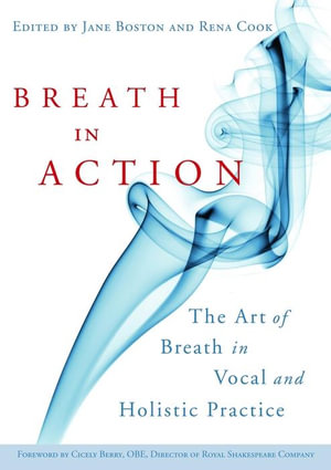 Breath in Action : The Art of Breath in Vocal and Holistic Practice - Katya Bloom