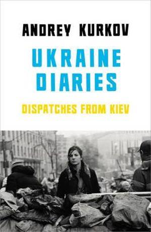 Ukraine Diaries - Andrey Kurkov