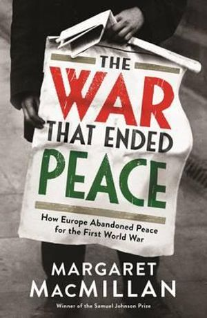 The War That Ended Peace : How Europe Abandoned Peace for the First World War - Margaret MacMillan