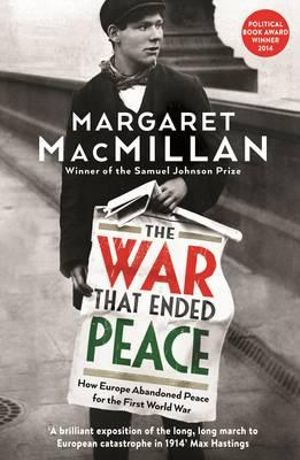 The War that Ended Peace : How Europe abandoned peace for the First World War - Professor Margaret MacMillan