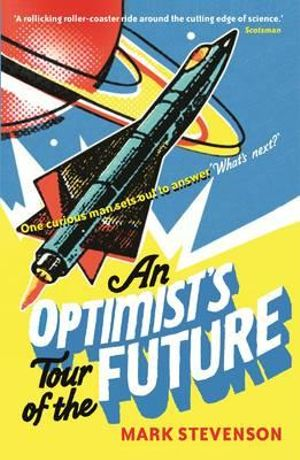 An Optimist's Tour of the Future - Mark Stevenson