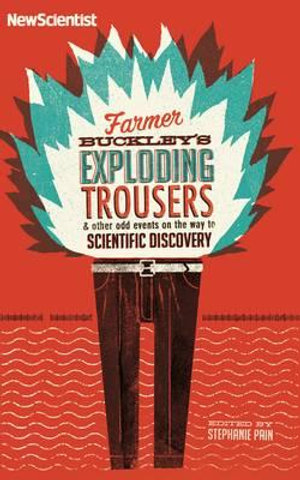 Farmer Buckley's Exploding Trousers : And Other Odd Events on the Way to Scientific Discovery - Stephanie Pain