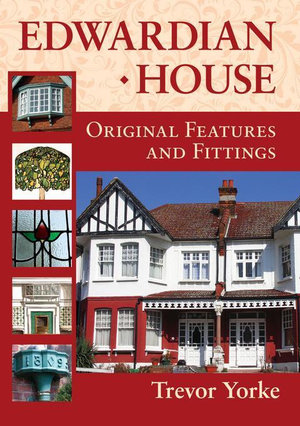 Edwardian House : Original Features and Fittings - Trevor Yorke