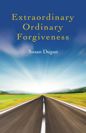 Extraordinary Ordinary Forgiveness - Susan Dugan