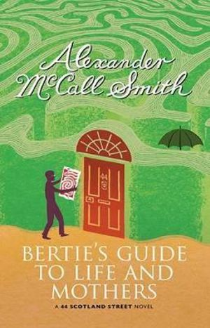 Bertie's Guide to Life and Mothers : A Scotland Street Novel - Alexander McCall Smith