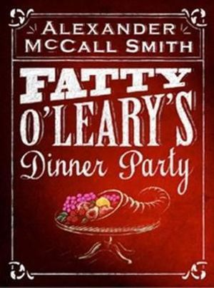 Fatty O'Leary's Dinner Party - Alexander McCall Smith