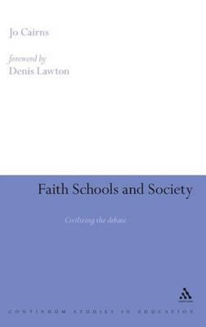 Faith Schools and Society : Civilising the Debate - Jo Cairns