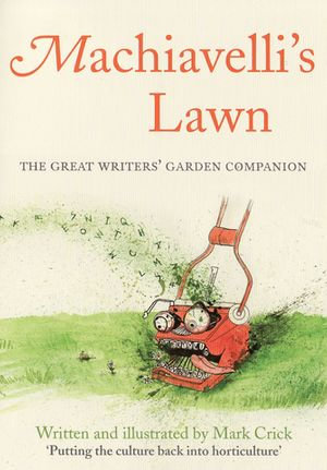 Machiavelli's Lawn : The Great Writers' Garden Companion - Mark Crick