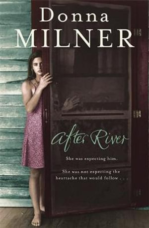 After River : A Hot Summer Day, The Arrival Of A Stranger, The Devastation Of A Family - Donna Milner