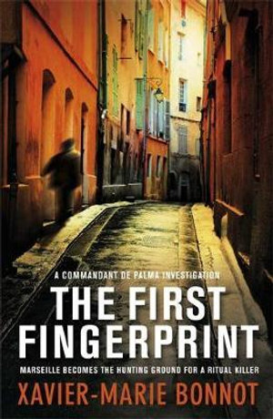 The First Fingerprint : A Commandant De Palma Investigation - Xavier-Marie Bonnot