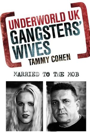 Gangsters' Wives : Underworld UK - Married to the Mob - Tammy Cohen