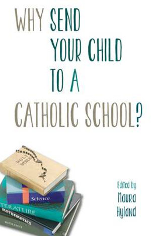 Why Send Your Child to a Catholic School? - Maura Hyland