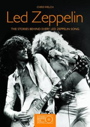 Led Zeppelin : The Stories Behind Every Led Zeppelin Song - Chris Welch