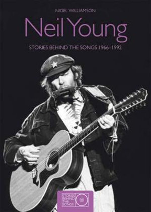 Neil Young : Stories Behind the Songs 1966 - 1992 - Nigel Williamson