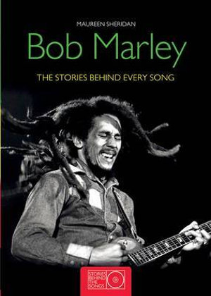 Bob Marley : The Stories Behind Every Song - Maureen Sheridan