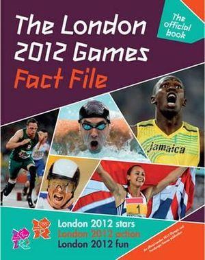 The London 2012 Games Fact File : An Official London 2012 Games Publication - Gavin Newsham