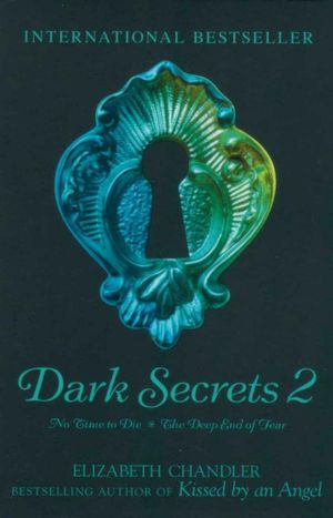 Dark Secrets 2 : 2 Books in 1 Volume : No Time to Die. The Deep End of Fear. - Elizabeth Chandler