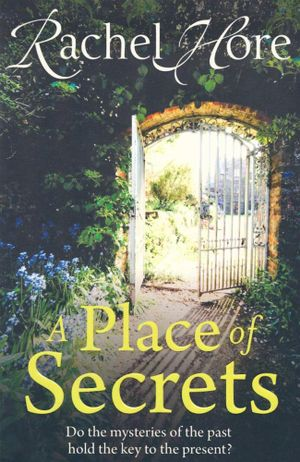 A Place of Secrets : Do The Mysteries Of The Past Hold The Key To The Present? - Rachel Hore