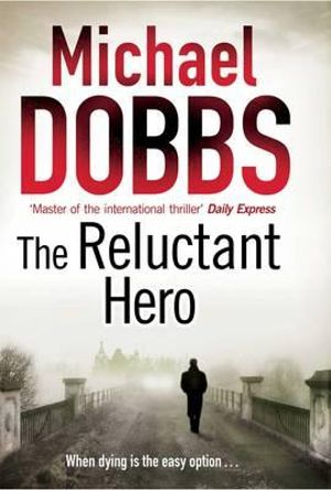 The Reluctant Hero : When Dying is the Easy Option... - Michael Dobbs