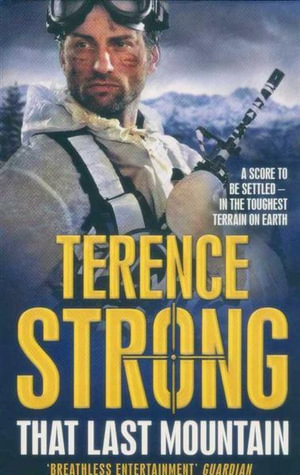 The Last Mountain : A Score to be Settled - In the Toughest Terrain on Earth - Terence Strong