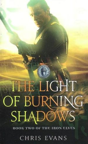 The Light of Burning Shadows : The Iron Elves : Book Two - Chris Evans