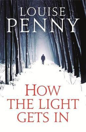 How the Light Gets in : Chief Inspector Gamache Series : Book 9 - Louise Penny