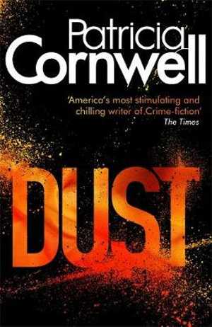 Dust : Scarpetta Novels : Book 21 - Patricia Cornwell