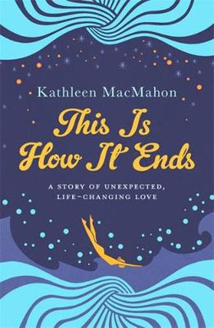 This Is How It Ends : Australian Women's Weekly Great Read - Kathleen MacMahon