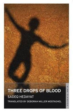 Three Drops of Blood : Alma Classics - Sadegh Hedayat