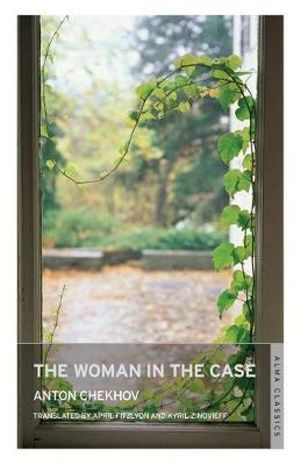 The Woman in the Case and Other Stories - Anton Chekhov