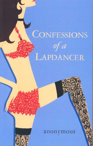 Confessions of a Lapdancer - Anonymous