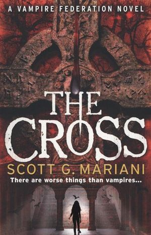 The Cross : There Are Worse Things Than Vampires... - Scott G. Mariani