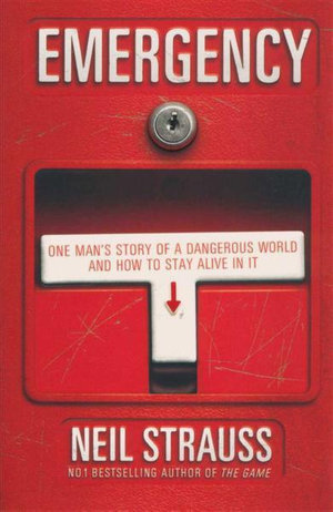Emergency : One Man's Story of a Dangerous World and How to Stay Alive in it - Neil Strauss