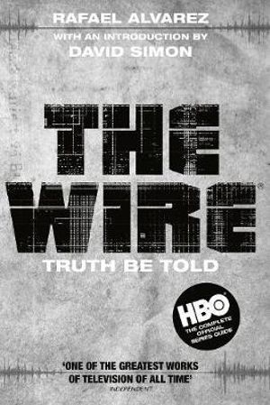 The Wire : Truth Be Told - Rafael Alvarez