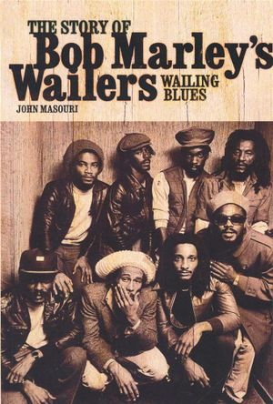 Wailing Blue : The Story of Bob Marley's Wailers - John Masouri