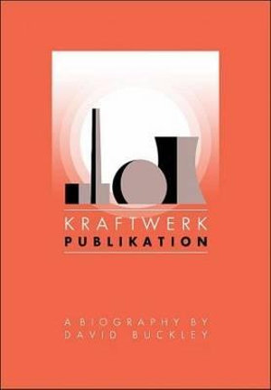Kraftwerk Publikation : A Biography - David Buckley