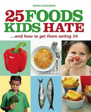 25 Foods Kids Hate : And How To Get Them Eating 24 - Fiona Faulkner