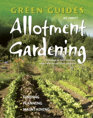 Allotment Gardening : Finding, Planning, Maintaining - Jez Abbott