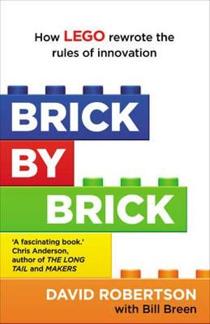 Brick by Brick : How Lego Rewrote the Rules of Innovation and Conquered the Global Toy Industry - David Robertson