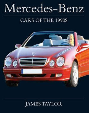 Mercedes-Benz Cars of the 1990s - James Taylor