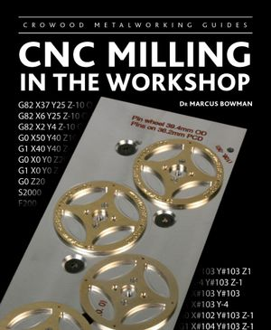 CNC Milling in the Workshop - Marcus Bowman