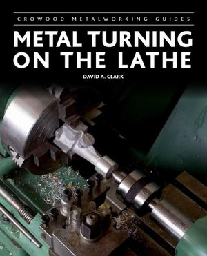 Metal Turning on the Lathe - David A Clark