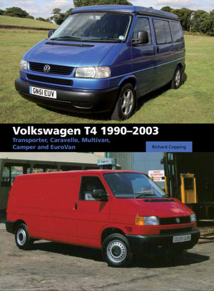 Volkswagen T4 1990-2003 : Transporter, Caravelle, Multivan, Camper and Eurovan - Richard Copping