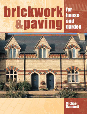 Brickwork and Paving : For House and Garden - Michael Hammett