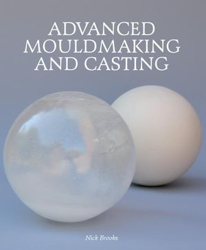 Advanced Mouldmaking and Casting - Nick Brooks